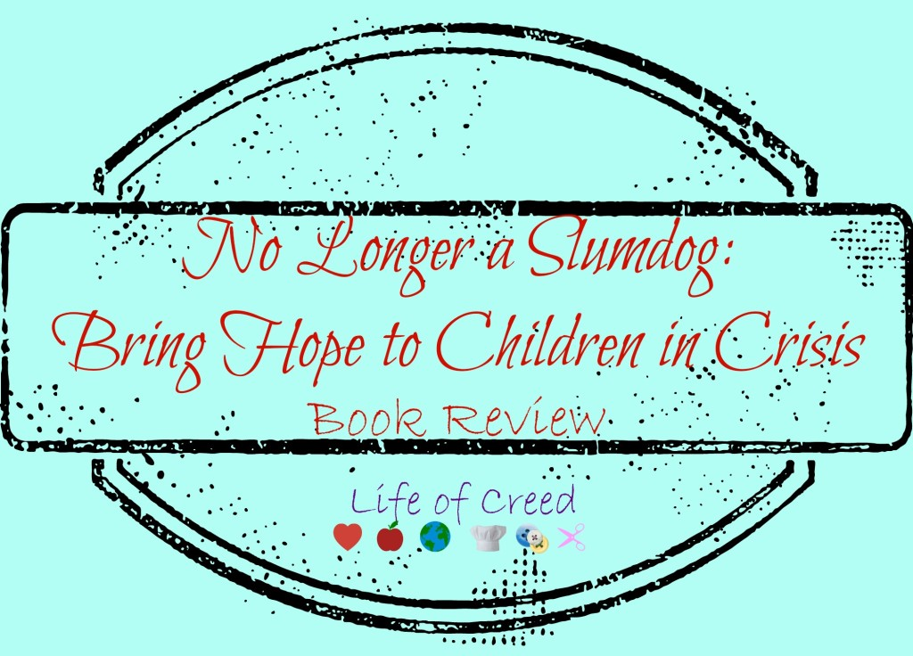 No Longer a Slumdog: Bring Hope to Children in Crisis - Book Review