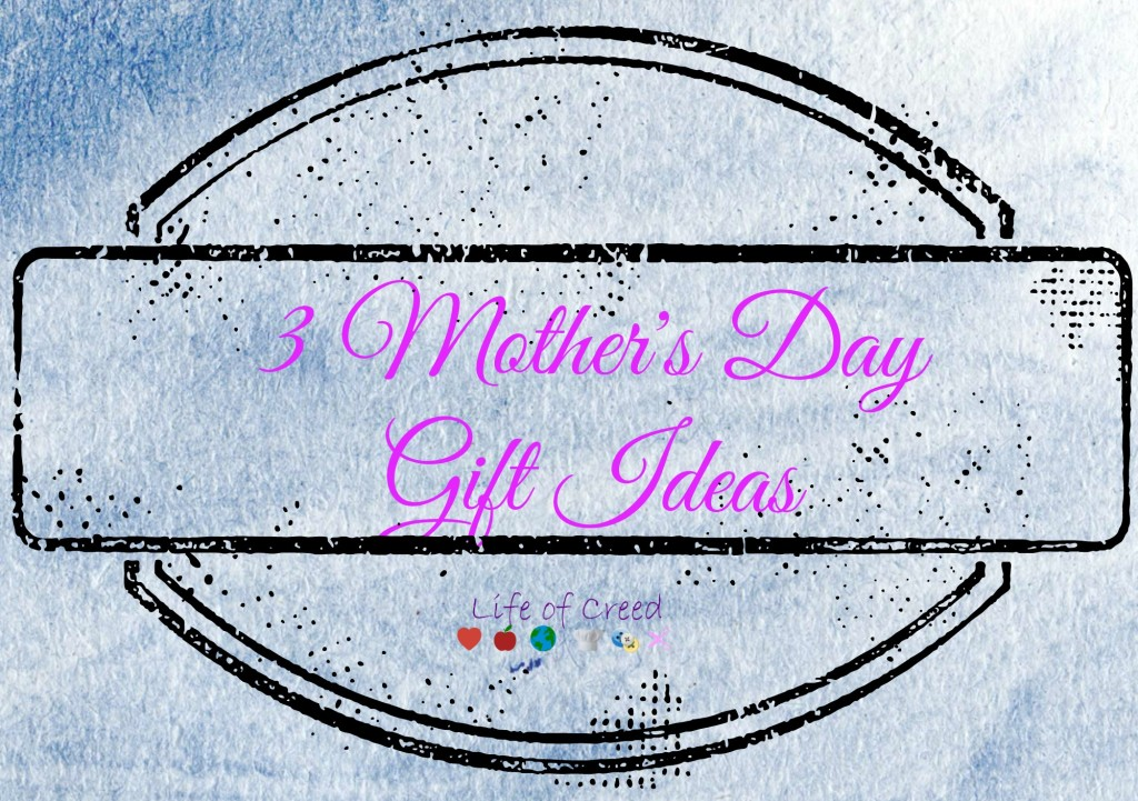3 Mother's Day Gift Ideas via @lifeofcreed