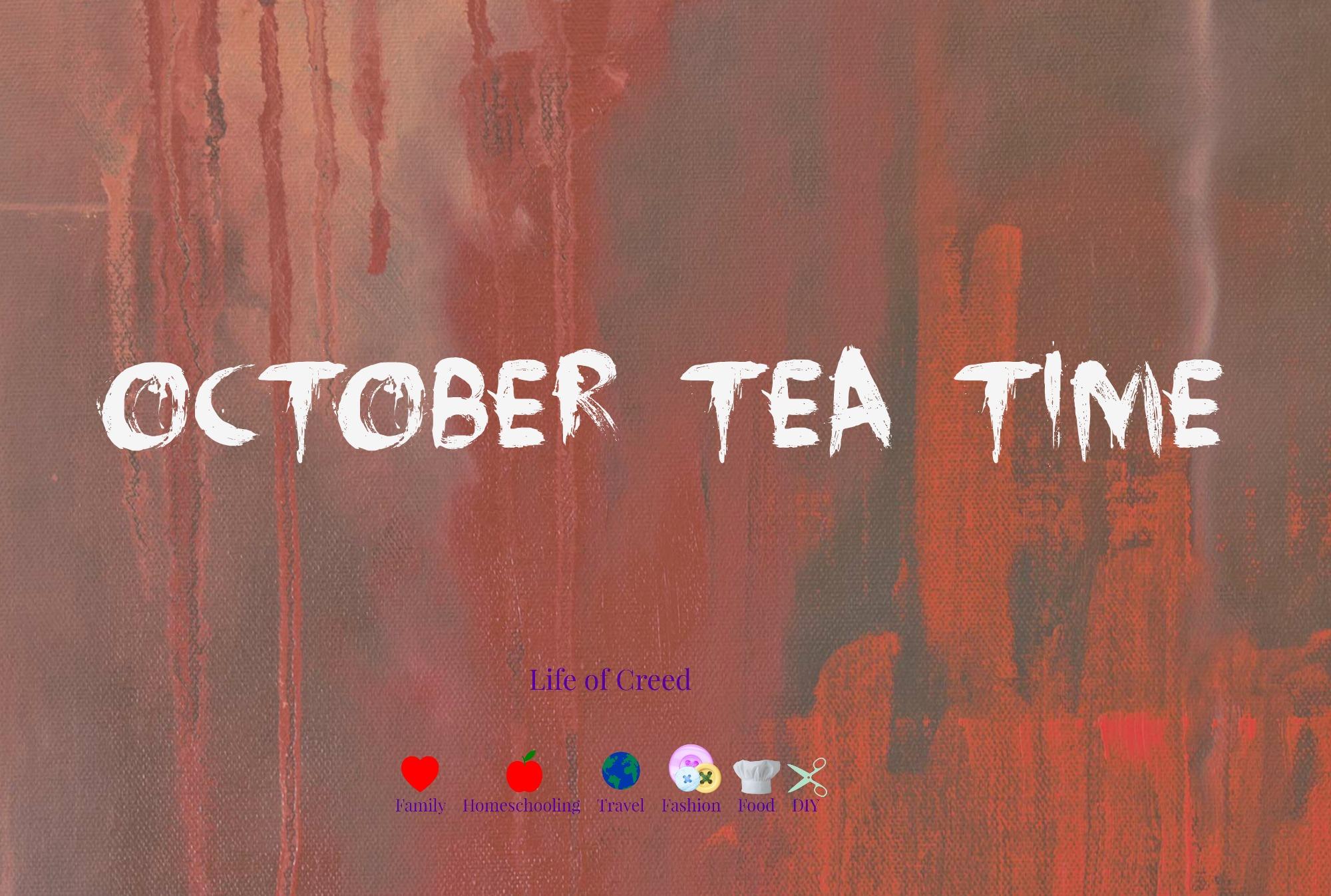 October Tea Time via lifeofcreed.com @lifeofcreed