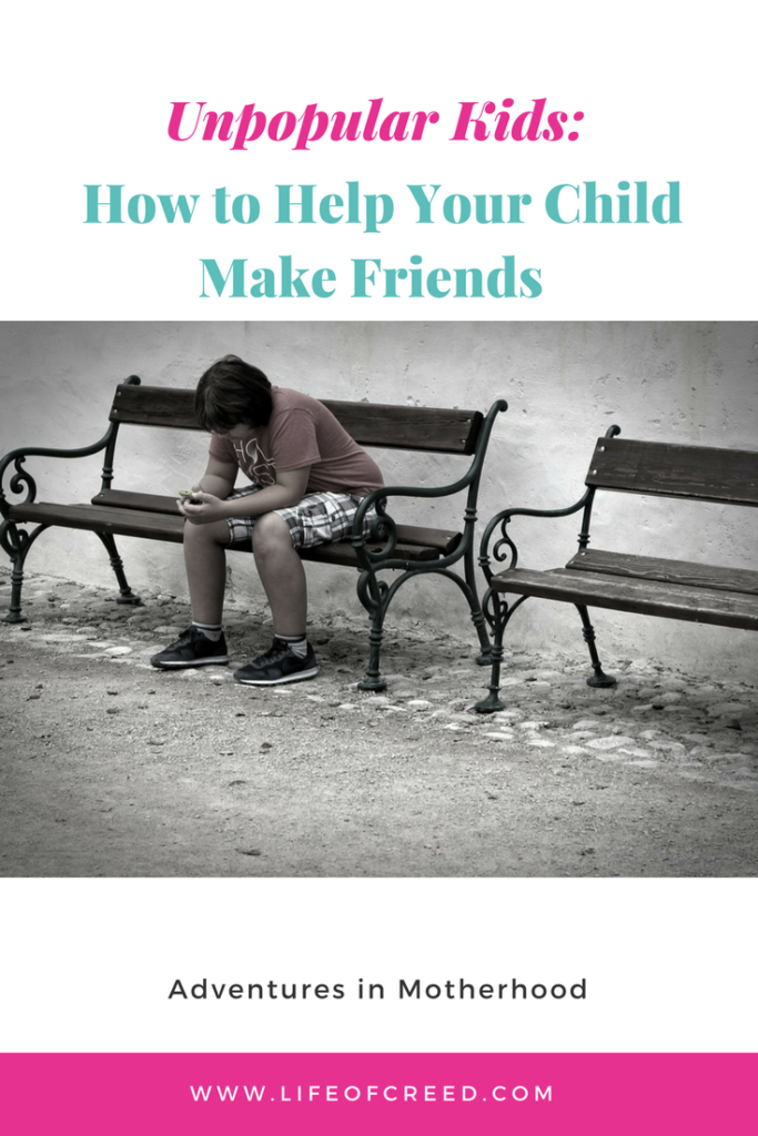 Unpopular Kids: How to Help Your Child Make Friends