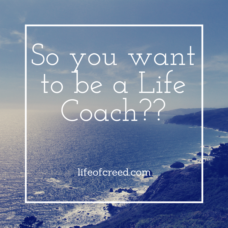So you want to be a Life Coach?? via @lifeofcreed lifeofcreed.com